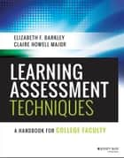 Learning Assessment Techniques ebook by Elizabeth F.  Barkley,Claire H. Major