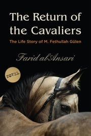 The Return of the Cavaliers - Biography of Fethullah Gulen ebook by Farid Al Ansari,Amany Shalaby