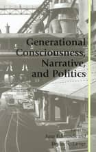 Generational Consciousness, Narrative, and Politics ebook by June Edmunds, Bryan S. Turner