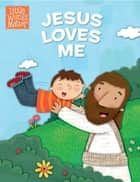 Jesus Loves Me ebook by B&H Kids Editorial Staff, Holli Conger