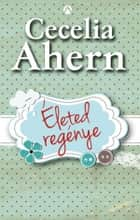 Életed regénye ebook by Cecelia Ahern