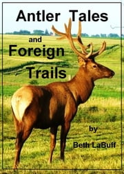 Antler Tales and Foreign Trails ebook by Beth LaBuff