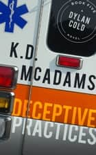 Deceptive Practices - A Dylan Cold Thriller ebook by K. D. McAdams
