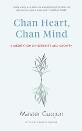 Chan Heart, Chan Mind - A Meditation on Serenity and Growth ebook by Master Guojun