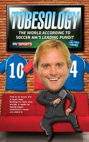 "Tubesology - The World According to Soccer AM's Leading Pundit ebook by Peter ""Tubes"" Dale"