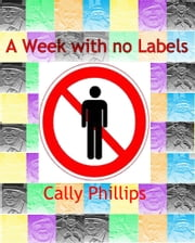 A Week With No Labels ebook by Cally Phillips