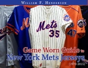Game Worn Guide to New York Mets Jerseys (1970-2015) ebook by William F. Henderson