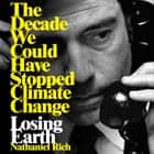 Losing Earth - The Decade We Could Have Stopped Climate Change audiobook by