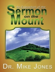 An Exposition of the Sermon On the Mount ebook by Dr. Michael Jones