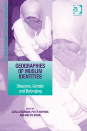 Geographies of Muslim Identities - Diaspora, Gender and Belonging ebook by Professor Mei-Po Kwan,Professor Peter Hopkins,Professor Cara Aitchison,Dr Mark Boyle,Professor Donald Mitchell,Dr David Pinder