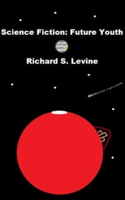 Science Fiction: Future Youth ebook by Richard S. Levine
