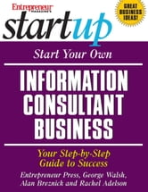 Start Your Own Information Consultant Business - Your Step-By-Step Guide to Success ebook by Entrepreneur Press