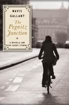 The Pegnitz Junction - A Novella and Five Short Stories ebook by Mavis Gallant