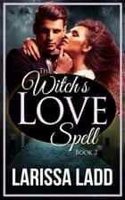The Witch's Love Spell 2 - Warlock Romance Series, #2 ebook by Larissa Ladd