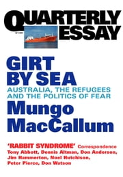 Quarterly Essay 5 Girt By Sea - Australia, the Refugees and the Politics of Fear ebook by Mungo MacCallum