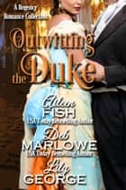Outwitting the Duke ebook by Deb Marlowe,Aileen Fish,Lily George