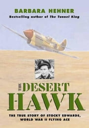 The Desert Hawk - The True Story of Stocky Edwards, World War II Flying Ace ebook by Barbara Hehner