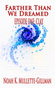 Clay (Episode One of Farther Than We Dreamed) ebook by Noah Mullette-Gillman