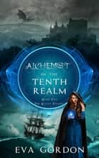 Alchemist of the Tenth Realm - The Realms Trilogy, #2 ebook by Eva Gordon