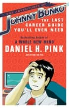 The Adventures of Johnny Bunko - The Last Career Guide You'll Ever Need ebook by Daniel H. Pink