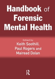 Handbook of Forensic Mental Health ebook by Keith Soothill,Paul Rogers,Mairead Dolan