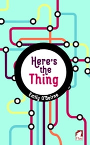 Here's the Thing ebook by Emily O'Beirne