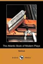 The Atlantic Book Of Modern Plays ebook by Various