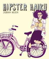 Hipster Haiku ebook by Siobhan Adcock