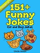 Cat and Dog Jokes: 151+ Funny Jokes ebook by Uncle Amon