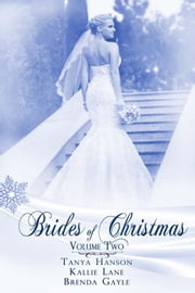 Brides Of Christmas Volume Two ebook by Brenda Gayle,Tanya Hanson,Kallie Lane