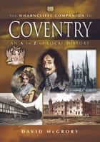 The Wharncliffe Companion to Coventry - An A to Z of Local History ebook by David McGrory