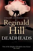 Deadheads (Dalziel & Pascoe, Book 7) ebook by Reginald Hill
