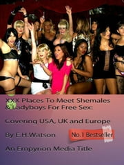 XXX Places To Meet Shemales & Ladyboys For Free Sex ebook by E.H. Watson