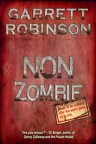 Non Zombie - A tale of un-survival after the world goes all to shit ebook by Garrett Robinson
