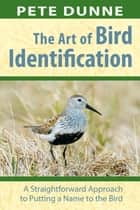 The Art of Bird Identification ebook by Pete Dunne,David Gothard