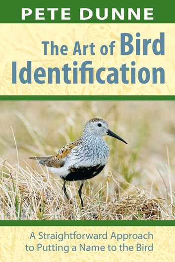 The Art of Bird Identification - A Straightforward Approach to Putting a Name to the Bird ebook by Pete Dunne