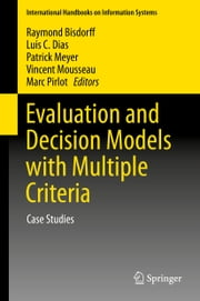 Evaluation and Decision Models with Multiple Criteria - Case Studies ebook by Raymond Bisdorff,Luis C. Dias,Patrick Meyer,Vincent Mousseau,Marc Pirlot