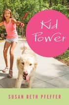 Kid Power eBook by Susan Beth Pfeffer