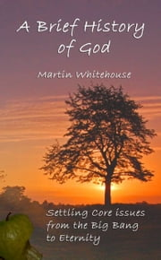 A Brief History of God ebook by Martin Whitehouse