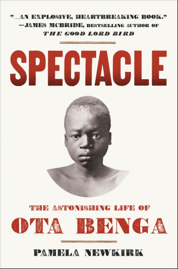 Spectacle - The Astonishing Life of Ota Benga ebook by Pamela Newkirk