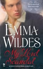 My Lord Scandal - Notorious Bachelors ebook by