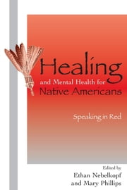 Healing and Mental Health for Native Americans - Speaking in Red ebook by Ethan Nebelkopf,Mary Phillips