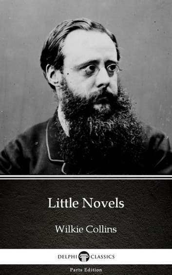 Little Novels by Wilkie Collins - Delphi Classics (Illustrated) ebook by Wilkie Collins