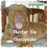 Chester the Chesapeake Book One ebook by Barbara Ebel, M.D.