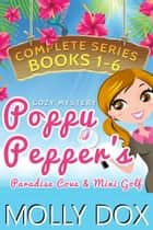 Poppy Pepper's Paradise Cove and Mini Golf: The Complete Series - Poppy Pepper's Paradise Cove & Mini Golf eBook by Molly Dox