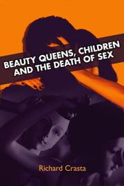Beauty Queens, Children and the Death of Sex ebook by Richard Crasta