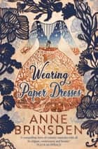 Wearing Paper Dresses ebook by Anne Brinsden