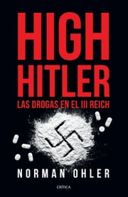 High Hitler - Las drogas en el III Reich ebook by Norman Ohler