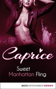 Sweet Manhattan Fling - Caprice - A Glamorous Erotic Series ebook by Angelina Kay, Anna Matussek
