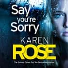 Say You're Sorry (The Sacramento Series Book 1) - when a killer closes in, there's only one way to stay alive audiobook by Karen Rose